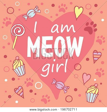 I am Meow girl. Colored layout with fun phrase, heart shapes and cat's footprint, lettering / Great for textile