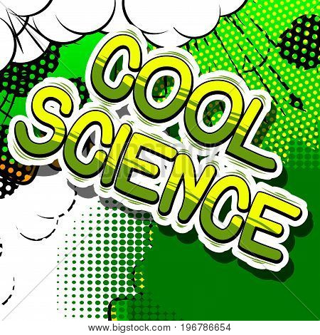 poster of Cool Science - Comic book style phrase on abstract background.