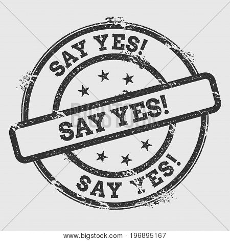 Say Yes!. Rubber Stamp Isolated On White Background. Grunge Round Seal With Text, Ink Texture And Sp