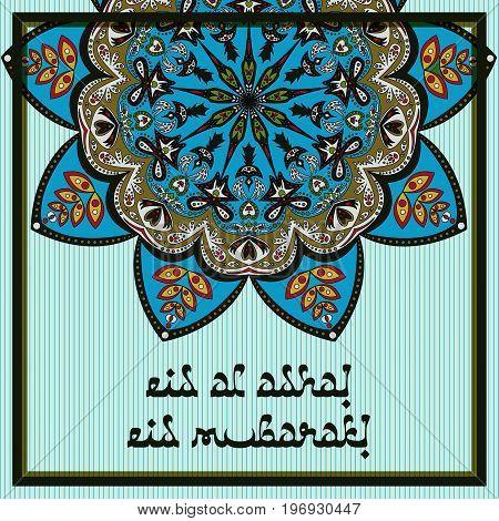 Greeting card with oriental mandala ornament in eastern colors for greeting with Islamic holidays Ramadan Eid al-Fitr Eid al-Adha. Vector illustration