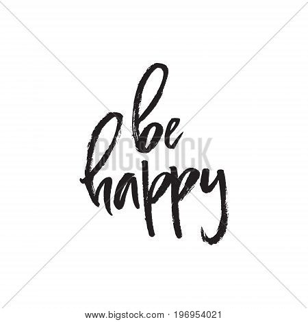 Be Happy - Handdrawn brush lettering with a heavy texture. Unique lettering made by hand. Great for posters, mugs, apparel design.