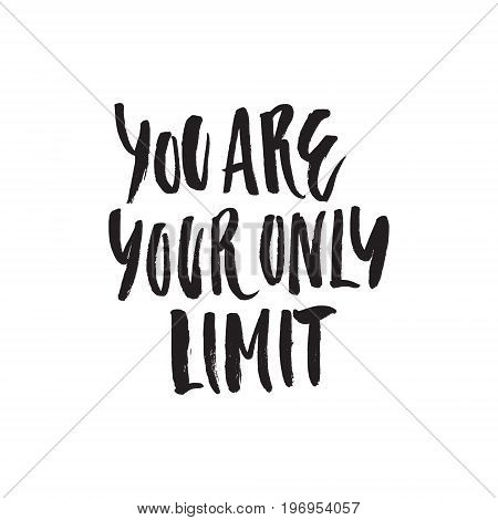 You are your only limit - handdrawn lettering, motivational quote.