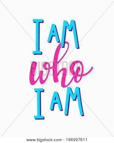 I am who I am t-shirt quote lettering. Calligraphy inspiration graphic design typography element. Hand written postcard. Cute simple vector sign.