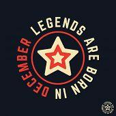T-shirt print design. Legends are born in December vintage t shirt stamp. Badge applique label t-shirts jeans casual wear. Vector illustration. poster