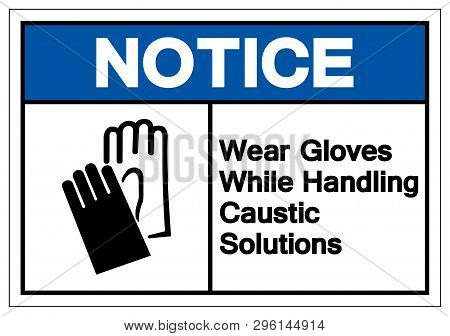 Notice Wear Gloves While Handling Caustic Solutions Symbol Sign, Vector Illustration, Isolate On Whi