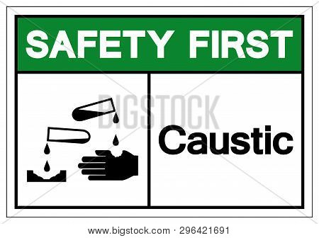 Safety First Caustic Symbol Sign, Vector Illustration, Isolate On White Background Label .eps10