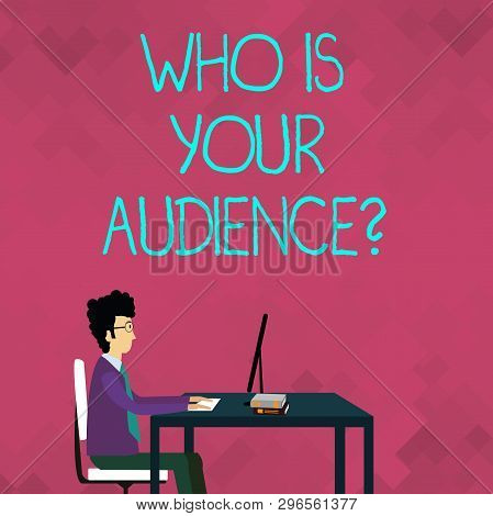 Word Writing Text Who Is Your Audience Question. Business Concept For Who Is Watching Or Listening T