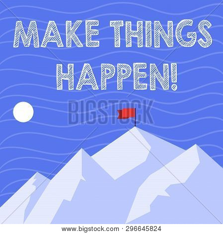 Text sign showing Make Things Happen. Conceptual photo you will have to make hard efforts in order to achieve it Mountains with Shadow Indicating Time of Day and Flag Banner on One Peak. poster