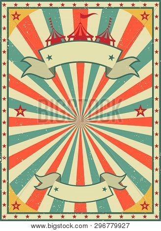 Old Shabby American Circus Billboard In Retro Style. Vintage Advertising Poster With Rays And Aged B