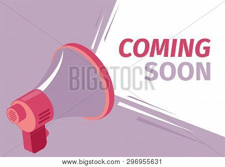 Vector Illustration Coming Soon Sound Loudspeaker. Expanding Tube to Enhance Sound. Disseminating Information Larger Number Listening with Booster. Inscription Flies Out Device Enhance Voice. poster
