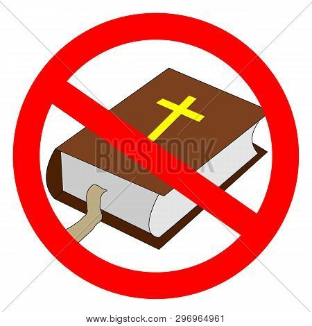 Bible Prohibited Sign. Atheistic Worldview, Absence Of Belief In Deities, Religious Skepticism Conce