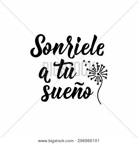 Sonriele A Tu Sueno. Lettering. Translation From Spanish - Smile To Your Dream. Modern Vector Brush