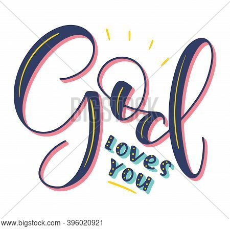 God Loves You - Vector Illustration With Christian Calligraphy. Religious Lettering, Colored Text Is