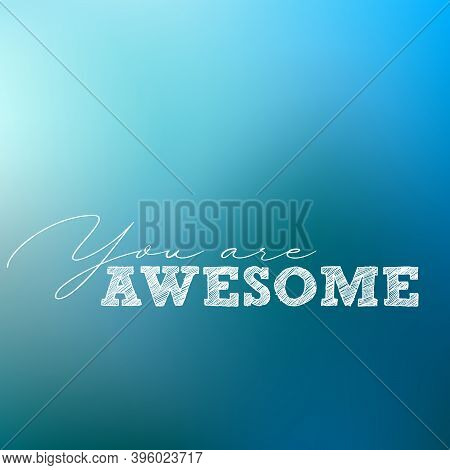 Lettering You Are Awsome On Blurred Blue Background. Smart, Design, Your, Business, Advert.