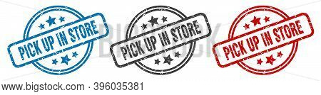 Pick Up In Store Stamp. Pick Up In Store Round Isolated Sign. Pick Up In Store Label Set