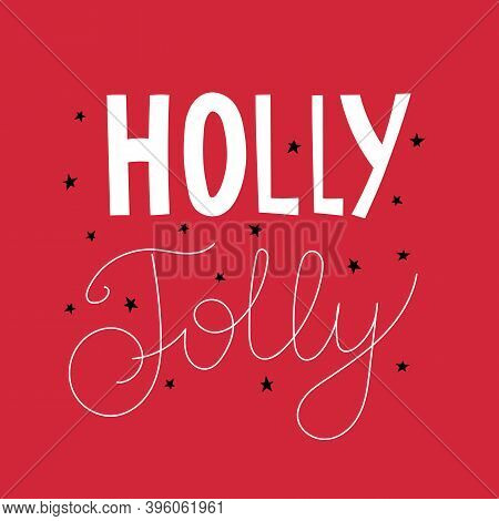 Holly Jolly. Hand Drawing Lettering, Decor Elements On A Neutral Background. Holiday Theme. Colorful