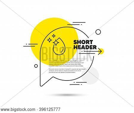 Water Drop Line Icon. Speech Bubble Vector Concept. Clean Crystal Aqua Sign. Liquid Symbol. Water Dr