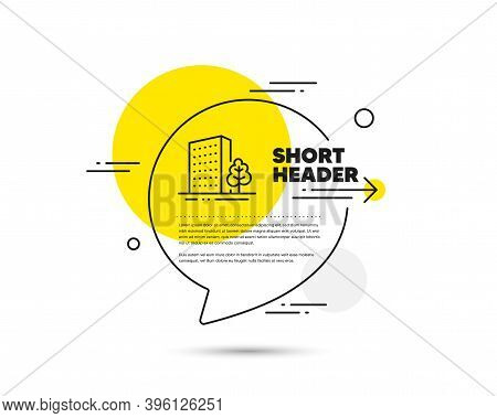 Buildings Line Icon. Speech Bubble Vector Concept. City Architecture With Tree Sign. Skyscraper Buil
