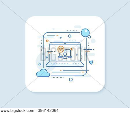 Confirmed Online Access Line Icon. Abstract Vector Button. Approved Notebook Sign. Verified User Sym