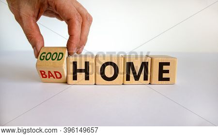 Bad Home Or Good Home. Hand Turns A Cube And Changes The Words 'bad Home' To 'good Home'. Beautiful