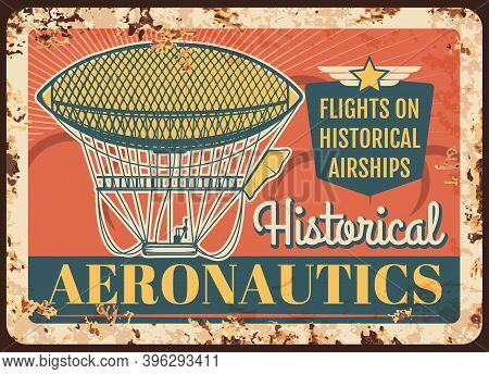 Dirigible Rusty Metal Plate, Vector Historical Airships Flights Rust Tin Sign With Vintage Air Vehic