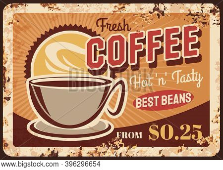 Fresh Roast Coffee Steaming Cup Vector Rusty Metal Plate. Coffee House Retro Promo Poster With Mug A
