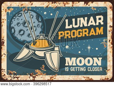 Lunar Program Vector Rusty Metal Plate, Satellite With Antennas On Moon Orbit Vintage Rust Tin Sign.