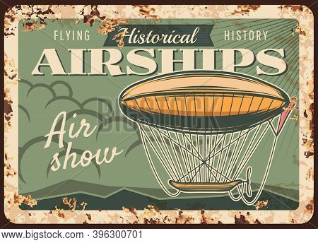 Airships Show Rusty Metal Plate, Vector Dirigible Flying In Sky Performing Air Show Rust Tin Sign. V