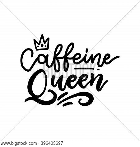 Caffeine Queen Lettering Card. Hand Drawn Calligraphy Background. Ink And Line Illustration. Modern