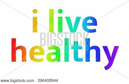 I Live Healthy Text With A Rainbow Colour Background For All The People Living Active Lifestyle