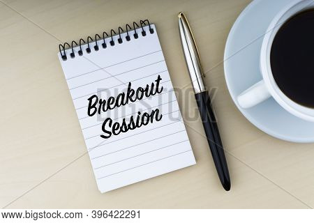 Breakout Session Text With Fountain Pen And Cup Of Coffee On Wooden Background. Business And Copy Sp
