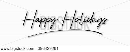 Happy Holidays Handwriting Lettering Calligraphy With Black Text Color, Isolated On White Background