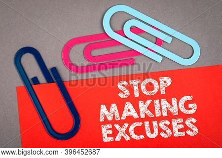 Stop Making Excuses. Documents On The Office Desk