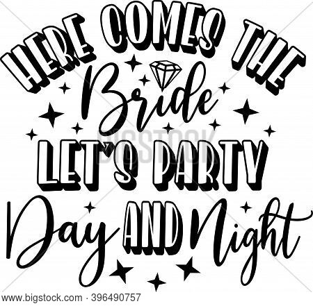 Here Comes The Bride, Let S Party Day And Night Isolated On The White Background. Vector Illustratio