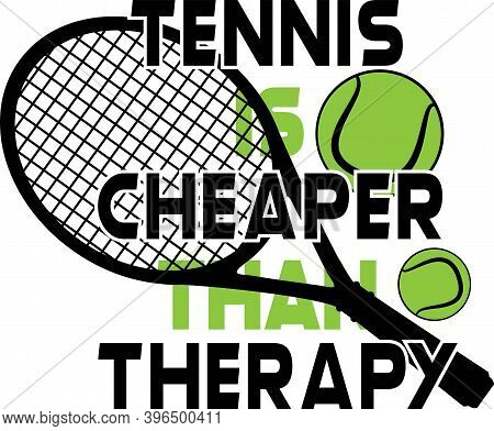Tennis Is Cheaper Than Therapy Isolated On The White Background. Vector Illustration