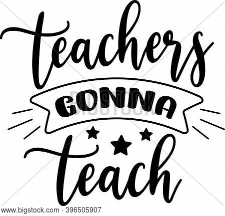 Teachers Gonna Teach Isolated On The White Background. Vector Illustration