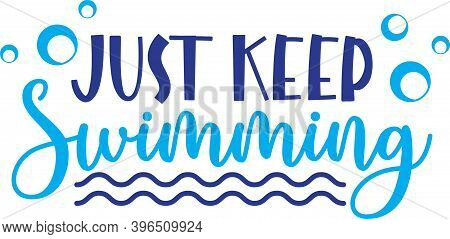 Just Keep Swimming Isolated On The White Background. Vector Illustration