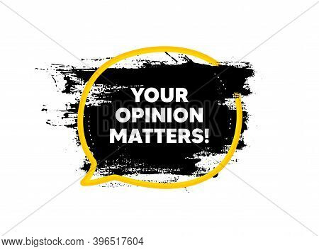 Your Opinion Matters Symbol. Paint Brush Stroke In Speech Bubble Frame. Survey Or Feedback Sign. Cli