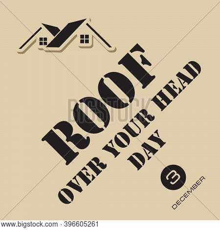 Roof Over Your Head Day - The Date Is Celebrated In December And Is Dedicated To The Problems Of The