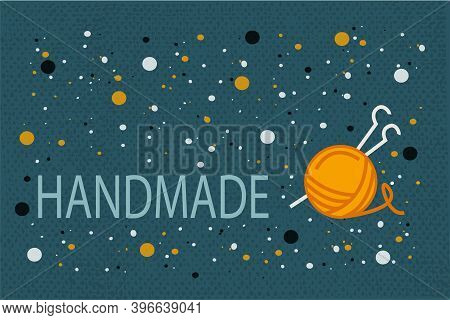Vector Illustration Of Handmade On The Background Of Threads And Knitting Needles. Handmade Badge Or