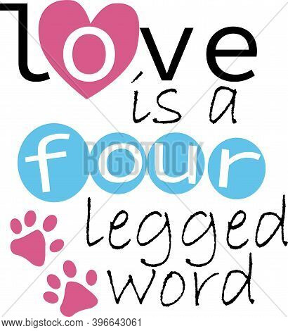 Love Is A Four Legged Word On The White Background. Vector Illustration