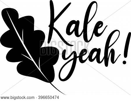 Kale Yeah On The White Background. Vector Illustration