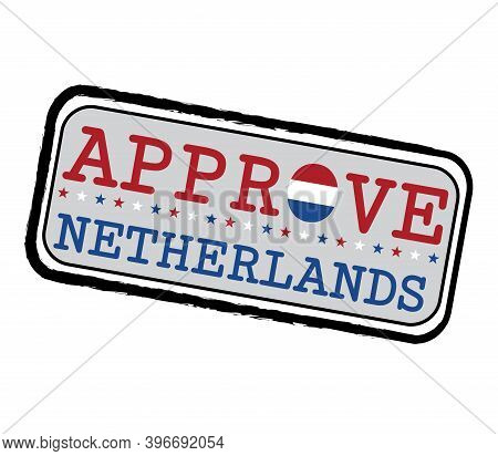 Vector Stamp For Approve Logo With Nederland Flag In The Shape Of O And Text Netherlands. Grunge Rub