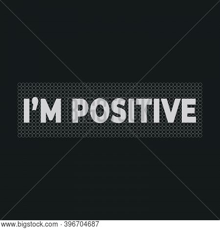 I'm Positive Typography Stylish For Print T-shirt And Apparel Design. Vector, Tee, Poster And Global