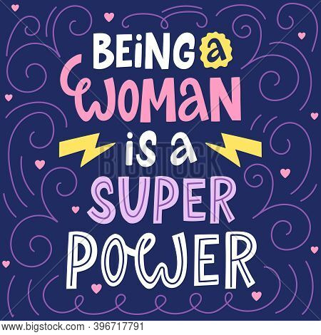 Female Inspirational Quote. Being A Woman Is A Super Power Hand Drawn Phrase. Women Movements Letter