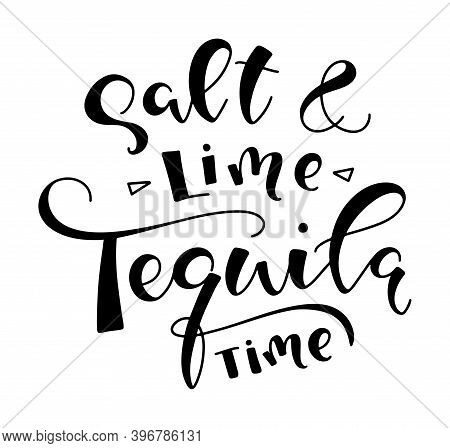 Salt And Lime Tequila Time Black Lettering Isolated On White Background, Vector Illustration. Fun Te