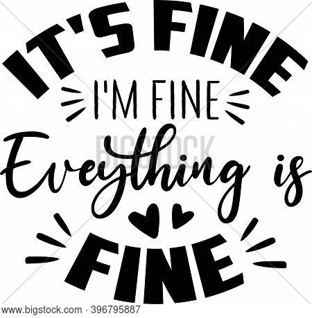 It S Fine I M Fine Eveything Is Fine On The White Background. Vector Illustration
