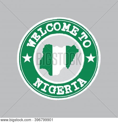 Vector Stamp Of Welcome To Nigeria With Nation Flag On Map Outline In The Center. Grunge Rubber Text