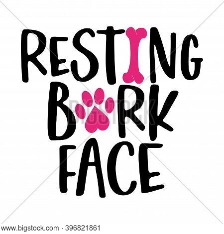 Resting Bark Face - Words With Dog Footprint. - Funny Pet Vector Saying With Puppy Paw, Heart And Bo