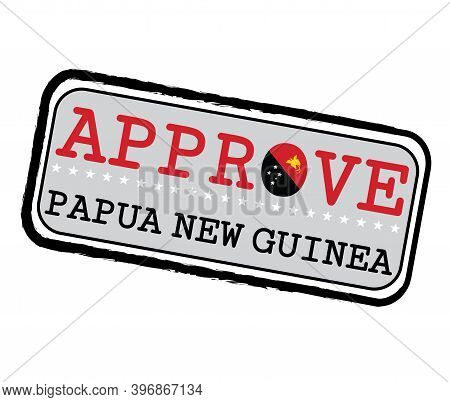 Vector Stamp For Approve Logo With Papua New Guinea Flag In The Shape Of O And Text Papua New Guinea